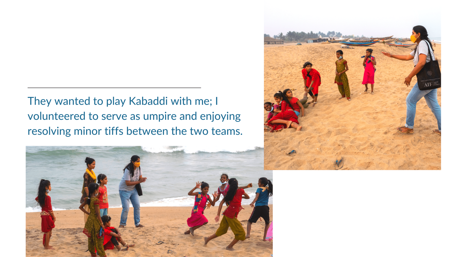 They wanted to play Kabbadi with me; I volunteered to serve as umpire and enjoying resolving minor tiffs between the two teams.
