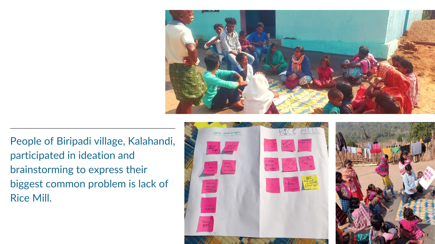 People of Biripadi village, Kalahandi, participated in ideation and brainstorming to express their biggest common problem is lack of Rice Mill.